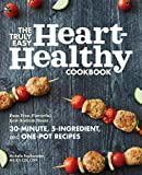 The Truly Easy Heart-Healthy Cookbook: Fuss-Free, Flavorful, Low-Sodium Meals