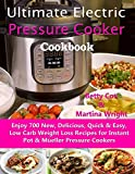 Ultimate Electric Pressure Cooker Cookbook: Enjoy 700 New, Delicious, Quick & Easy, Low Carb Weight...