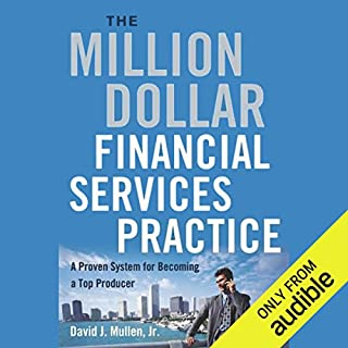 The Million-Dollar Financial Services Practice     A Proven System for Becoming a Top Producer              Written by:                                                                                                                                 David J. Mullen Jr.                               Narrated by:                                                                                                                                 Kevin Stillwell                      Length: 12 hrs and 29 mins     Not rated yet     Overall 0.0