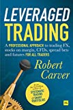 Leveraged Trading: A professional approach to trading FX, stocks on margin, CFDs, spread bets and futures for all traders (English Edition)