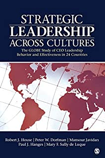 Strategic Leadership Across Cultures: GLOBE Study of CEO Leadership Behavior and Effectiveness in 24 Countries by Robert J...