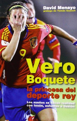 Vero Boquete, la princesa del deporte rey: Los sueños se hacen realidad con tesón, esfuerzo e ilusión: 1 (Testimonio)