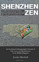 Shenzhen Zen: An accidental anthropologist's decade of life, love, and misadventure in the Middle Kingdom