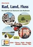 Rad, Land, Fluss: Per Fahrrad von Hannover zum Bodensee - Dieter Hurcks