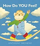 How Do You Feel? by Browne, Anthony (2013) Board book
