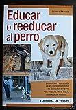 Educar o reeducar al perro (Animales Domesticos Y Acuarios)
