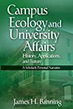 Campus Ecology and University Affairs: History, Applications and Future: A Scholarly Personal Narrative