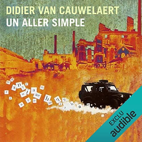 Un aller simple                   De :                                                                                                                                 Didier van Cauwelaert                               Lu par :                                                                                                                                 Didier van Cauwelaert                      Durée : 3 h et 46 min     43 notations     Global 4,2