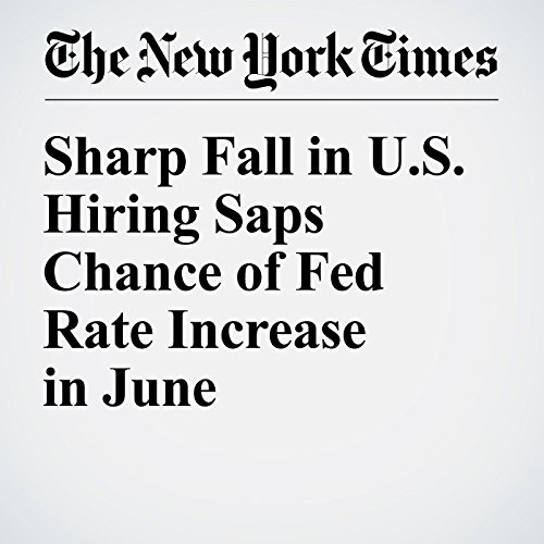 Sharp Fall in U.S. Hiring Saps Chance of Fed Rate Increase in June cover art