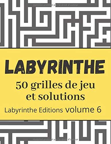 Labyrinthe - 50 grilles de jeu et solutions: Trouvez votre chemin - Grilles de jeu Maze - Jeux pour relaxer - volume 6 (Labyrinthe en Francais, Band 6)