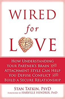 Wired for Love: How Understanding Your Partner's Brain and Attachment Style Can Help You Defuse Conflict and Build a by [Stan Tatkin, Harville Hendrix]