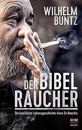 full version Der Bibelraucher: Die knallharte Lebensgeschichte eines Ex-Knackis by Wilhelm Buntz PDF Read