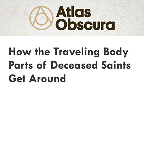 How the Traveling Body Parts of Deceased Saints Get Around audiobook cover art