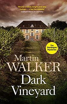 Dark Vineyard: France's favourite policeman's second brilliant adventure (The Dordogne Mysteries Book 2) by [Martin Walker]