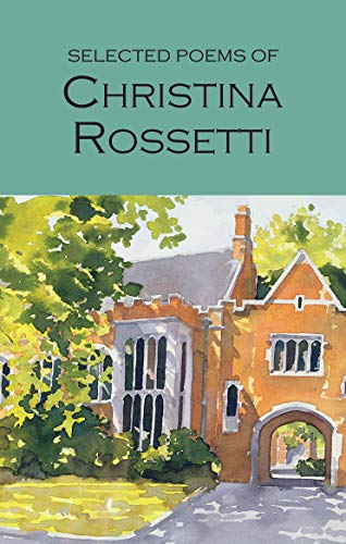 Rossetti, C: Selected Poems of Christina Rossetti (Wordsworth Poetry Library)