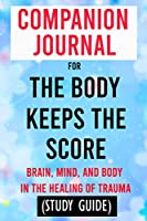 Companion Journal for The Body Keeps the Score: Brain, Mind, and Body in the Healing of Trauma