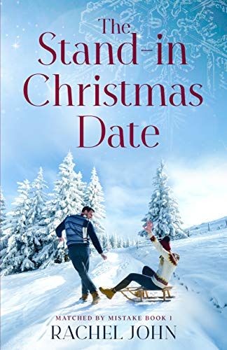 The Stand-in Christmas Date (Matched by Mistake Book 1) by [Rachel John]
