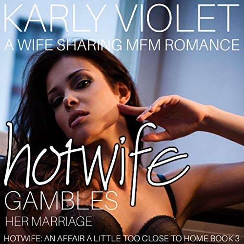 Hotwife Gambles Her Marriage - A Wife Sharing MFM Romance audiobook cover art