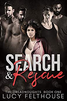 Search and Rescue: A Contemporary Reverse Harem Romance Novel (The Dreadnoughts Book 1) by [Lucy Felthouse]