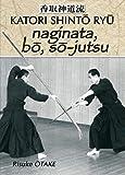 Naginata, bô, sô-jutsu - Héritage spirituel de la Tenshin Shoden Katori Shinto Ryu