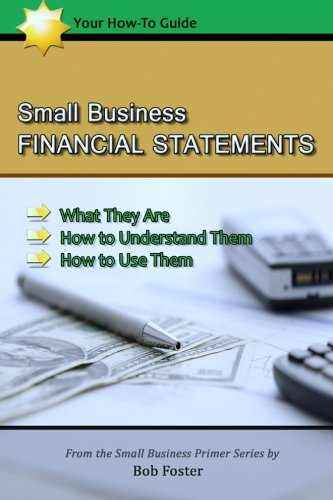 Compare Textbook Prices for Small Business Financial Statements: What They Are, How to Understand Them, and How to Use Them  ISBN 9781479202515 by Foster, Bob