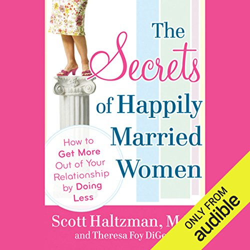 The Secrets of Happily Married Women     How to Get More Out of Your Relationship by Doing Less              By:                                                                                                                                 Scott Haltzman,                                                                                        Theresa Foy DiGeronimo                               Narrated by:                                                                                                                                 Mirron Willis                      Length: 5 hrs and 28 mins     11 ratings     Overall 3.5