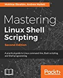 Mastering Linux Shell Scripting,: A practical guide to Linux command-line, Bash scripting, and Shell programming, 2nd Edition (English Edition)