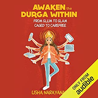 Awaken the Durga Within     From Glum to Glam, Caged to Carefree              Written by:                                                                                                                                 Usha Narayanan                               Narrated by:                                                                                                                                 Sharanya Gopinath                      Length: 5 hrs and 3 mins     Not rated yet     Overall 0.0