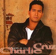 Ven a Mi by Charlie Cruz (2003-06-17)