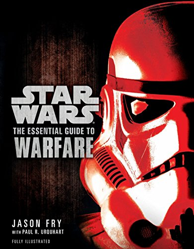 Star Wars: The Essential Guide to Warfare. Jason Fry, Paul R. Urquhart