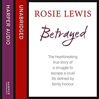 Betrayed: The Heartbreaking True Story of a Struggle to Escape a Cruel Life Defined by Family Honour                   By:                                                                                                                                 Rosie Lewis                               Narrated by:                                                                                                                                 Geraldine Sharrock                      Length: 8 hrs and 18 mins     47 ratings     Overall 4.5