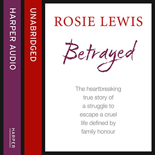 Betrayed: The Heartbreaking True Story of a Struggle to Escape a Cruel Life Defined by Family Honour audiobook cover art
