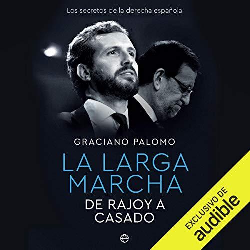 Couverture de La Larga Marcha. De Rajoy a Casado