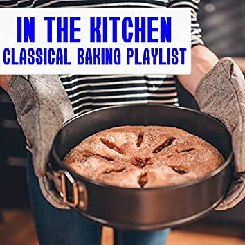 In The Kitchen: Classical Baking Playlist