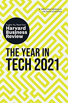 The Year in Tech, 2021: The Insights You Need from Harvard Business Review (HBR Insights) by [Harvard Business Review, David Weinberger, Tomas Chamorro-Premuzic, Darrell K. Rigby, David Furlonger]