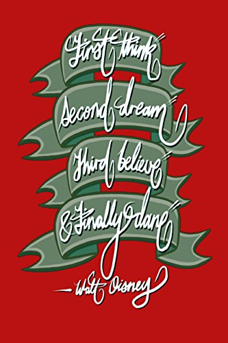 First think, Second dream, Third believe, and Finally dare - Walt Disney: 6x9 Inch Lined Journal/Notebook designed to remind you that you can achieve anything! - Red, Calligraphy Art, GIFT IDEA