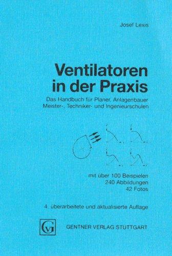 Ventilatoren in der Praxis: Das Handbuch für Planer, Anlagenbauer, Meister-, Techniker- und Ingenieurschulen