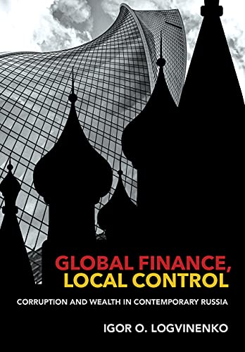 Global Finance, Local Control: Corruption and Wealth in Contemporary Russia (Cornell Studies in Money)