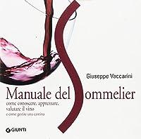 manuale del sommelier. come conoscere, apprezzare, valutare il vino e come gestire una cantina