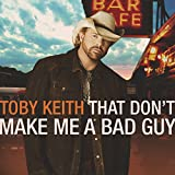 Songtexte von Toby Keith - That Don't Make Me a Bad Guy
