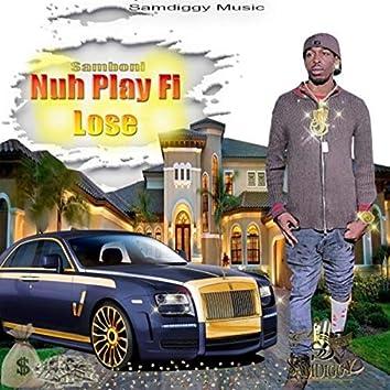Nuh Play Fi Lose (feat. Samboni)
