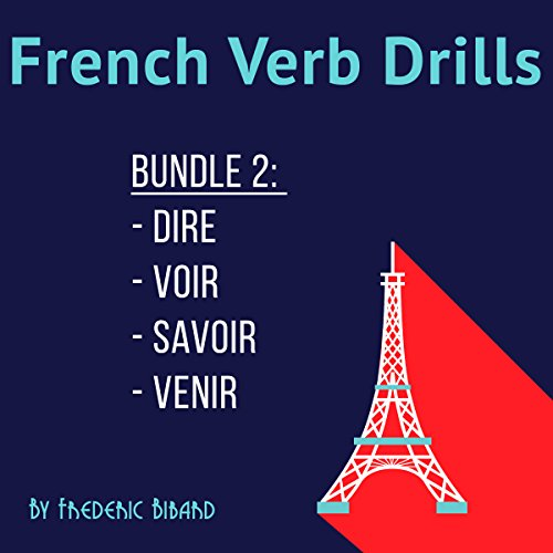 Couverture de French Verb Drills Bundle 2: Master the French Verb Dire / Savoir / Venir / Voir - with No Memorization!
