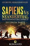 SAPIENS Vs NEANDERTHAL - SECONDA PARTE: PROVENIVANO DALL'AFRICA? (Italian Edition)