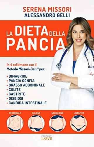 La dieta della pancia. In 4 settimane con il metodo Missori-Gelli per: dimagrire, pancia gonfia, grasso addominale, colite, gastrite, disbiosi, candida intestinale