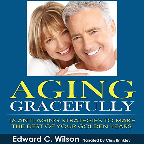 Aging Gracefully: 16 Anti-Aging Strategies to Make the Best of Your Golden Years cover art