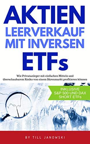 Aktien Leerverkauf mit inversen ETFs: Wie Privatanleger mit einfachen Mitteln und überschaubarem Risiko von einem Bärenmarkt profitieren können