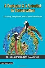 A Fantasist & A Scientist In Conversation: Creativity, Imagination, and Scientific Verification (Creative Thinking Series)