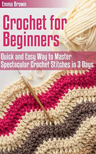 Crochet for Beginners: Quick and Easy Way to Master