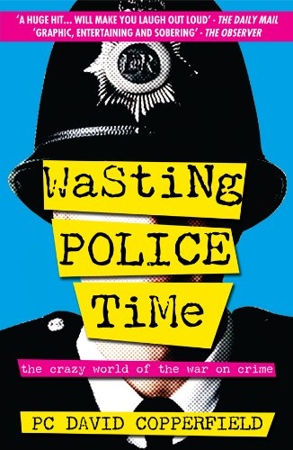 Wasting Police Time: The Crazy World of the War on Crime (English Edition)