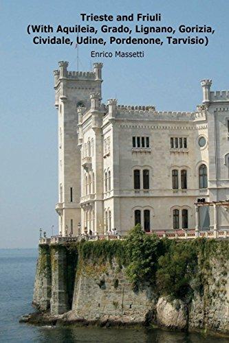 Trieste and Friuli: (With Aquileia, Grado, Lignano, Gorizia, Cividale, Udine, Pordenone, Tarvisio) (Weeklong Car Trips in Italy)